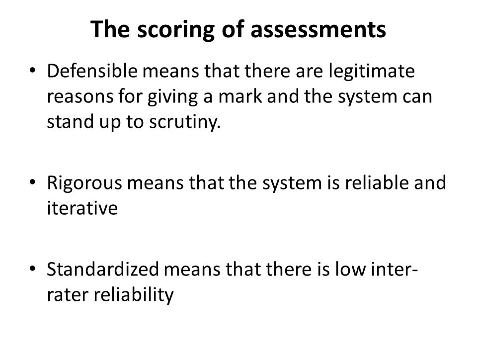 The scoring of assessments This might not be a problem in scoring MCs, but CRs and Open-Ended PAs can prove a problem.