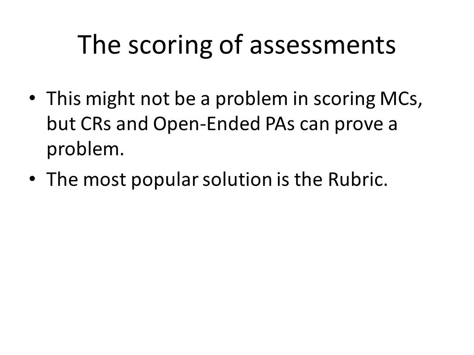 The scoring of assessments-Rubrics A scoring rubric is a set of ordered categories to which a given piece of work can be compared.