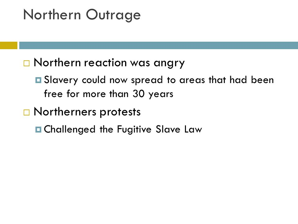 Northern Outrage  Citizens of Boston poured in to the streets to stop a caught fugitive slave from being sent to the South  Showed the antislavery feeling was rising in the North
