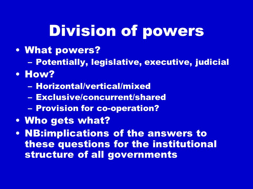Division of resources This includes taxation, other revenues, loan funds, grants Mechanism likely to be influenced by the approach to the division of powers –Horizontal/vertical –Exclusive/concurrent Fiscal Equalisation –Bases –Process –Constitutional mandate?