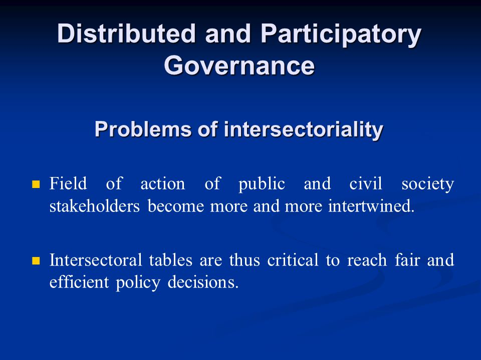 Distributed and Participatory Governance Problems of accountability High level of accountability is at the core of efficient participatory governance.