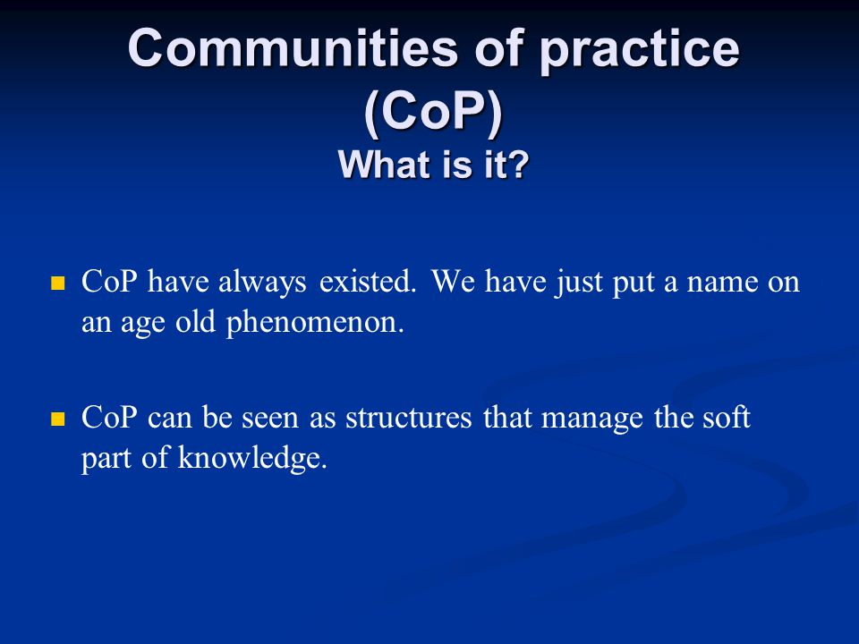 Communities of practice are groups of people who share a concern or a passion for something they do and who interact regularly to learn how to do it better Communities of practice Definition