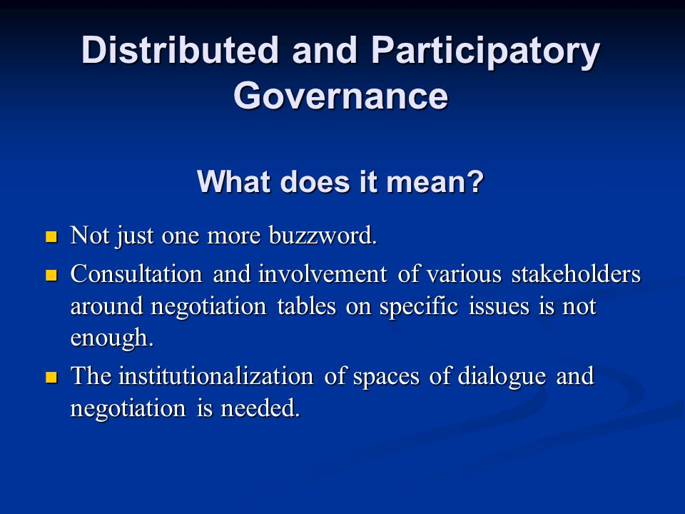 Distributed and Participatory Governance Three main issues Problems of legitimacy Problems of intersectoriality Problems of accountability