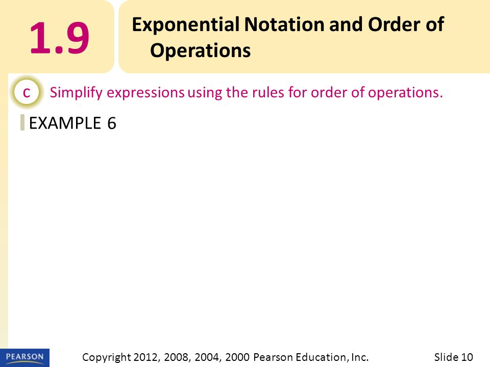 EXAMPLE 1.9 Exponential Notation and Order of Operations c Simplify expressions using the rules for order of operations.