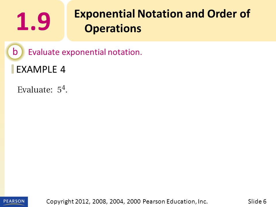 1.9 Exponential Notation and Order of Operations b Evaluate exponential notation.