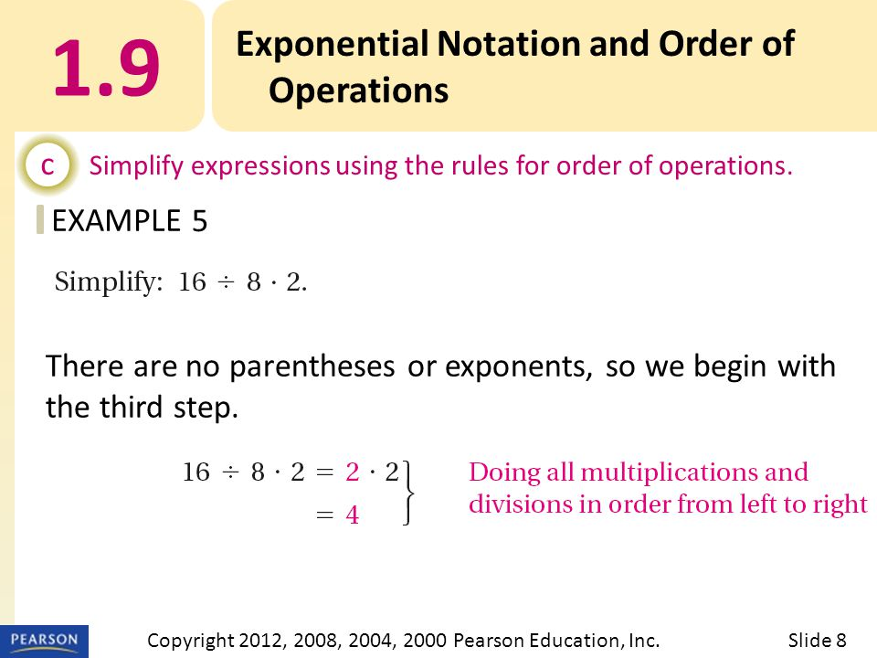 Title 1.9 Exponential Notation and Order of Operations Slide 9Copyright 2012, 2008, 2004, 2000 Pearson Education, Inc.