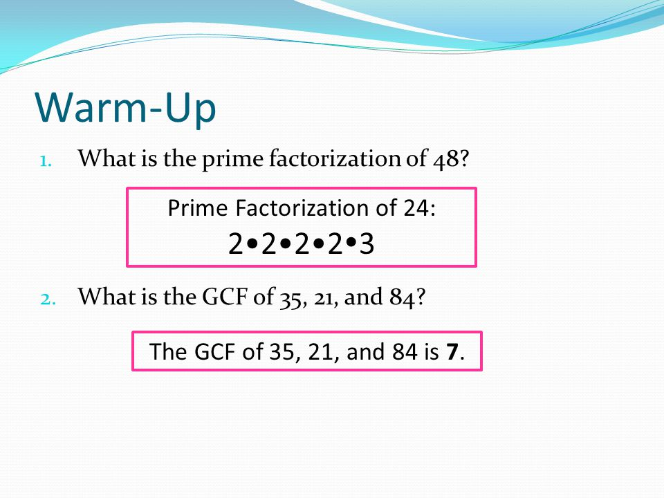Warm-Up 1.Find the GCF of 28 and 42 using prime factorization.