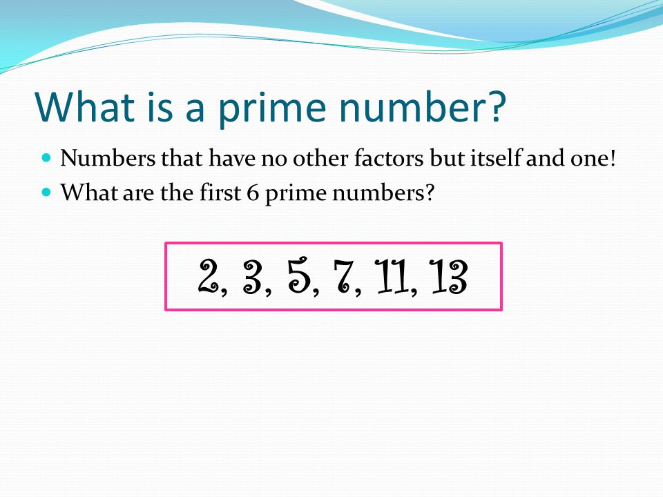 What is prime factorization.The prime numbers that multiply together to get the original number.