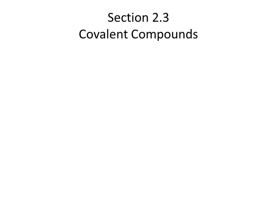 Covalent Compounds In this section… a.The nature of covalent compounds b.Ways of representing covalent compounds c.Naming covalent compounds