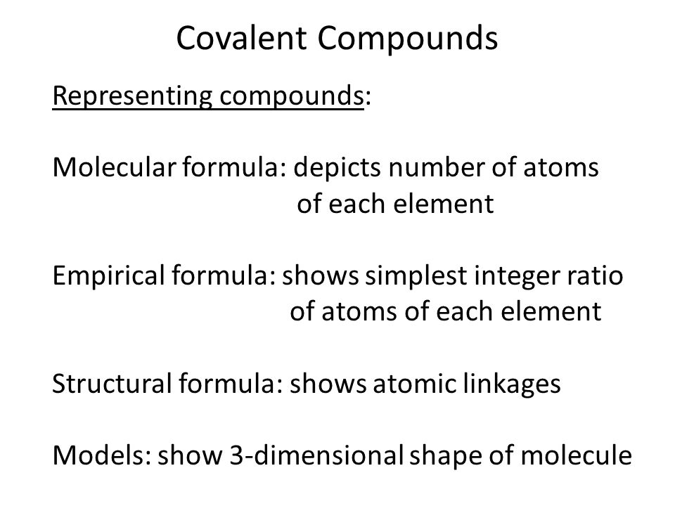 Covalent Compounds Molecular formula: depicts number of atoms of each element