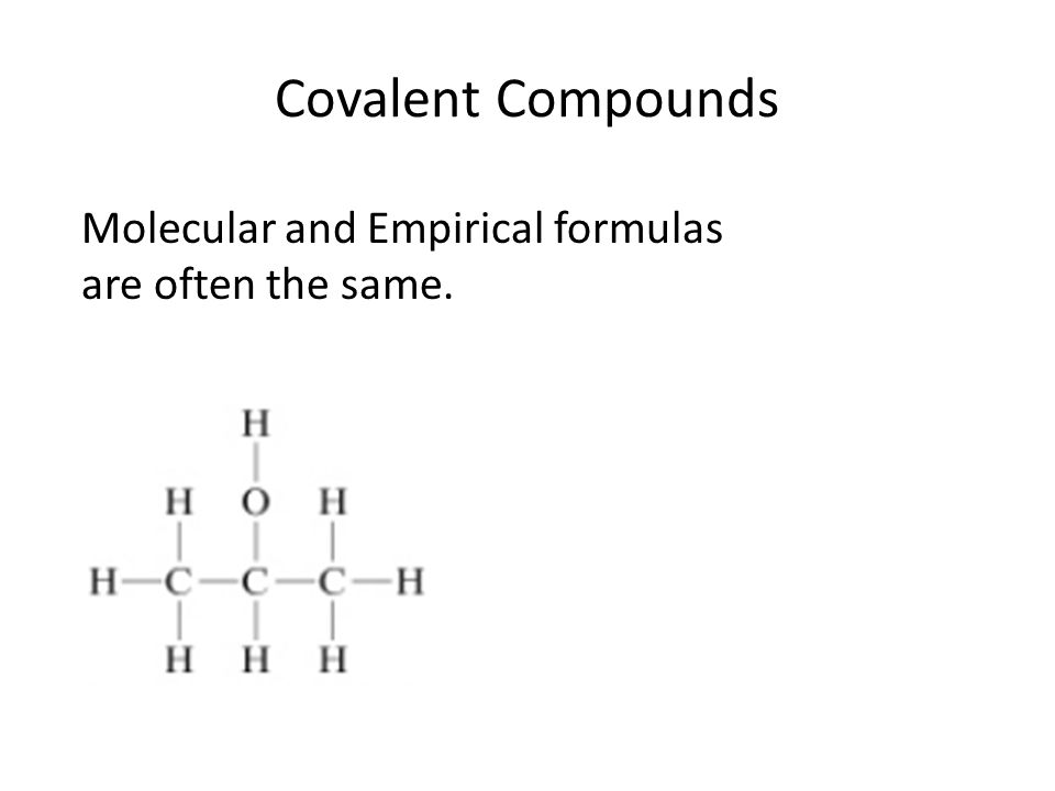 Covalent Compounds Structural formula: shows connections between atoms