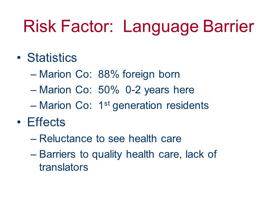 Risk Factor: Low Literacy Statistics –Marion Co: 60% have less than HS education Effects –Difficulty accessing resources –Economic difficulty