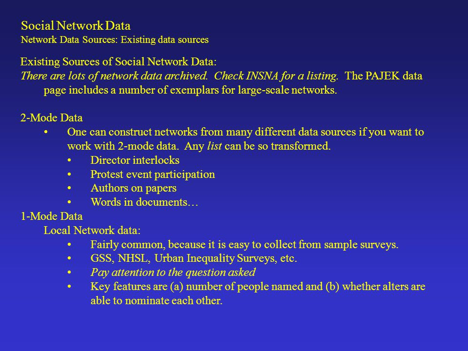 Existing Sources of Social Network Data: 1-Mode Data Partial network data: Much less common, because cost goes up significantly once you start tracing to contacts.