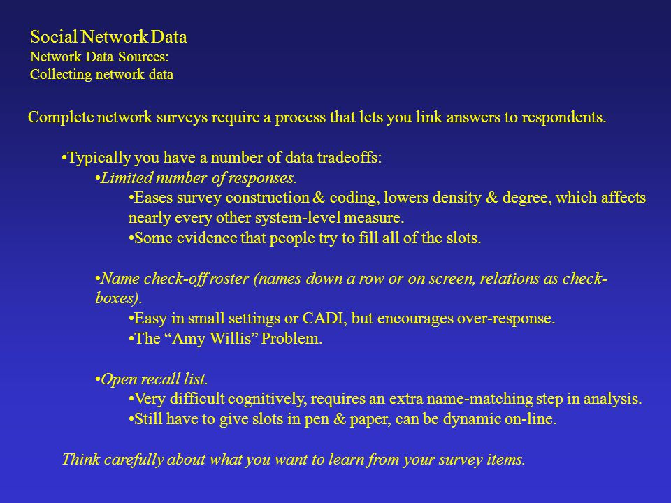 Social Network Data Network Data Sources: Missing Data Whatever method is used, data will always be incomplete.