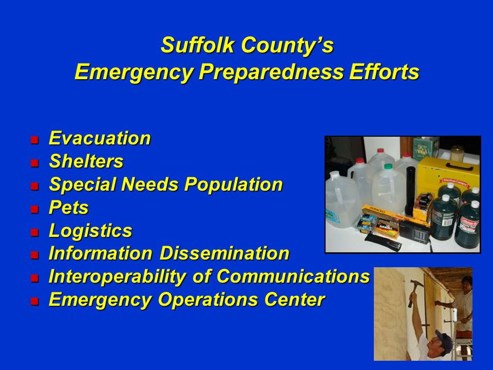 Suffolk County Emergency Management EOC Activated prior to an emergency EOC Activated prior to an emergency Work with local, state, and federal officials in shelter management, planning, resource management, and incident response coordination.