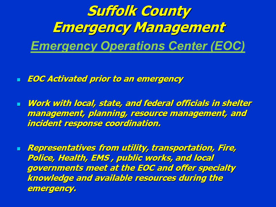 Suffolk County Emergency Management Computer software utilized throughout an incident to coordinate County response efforts.