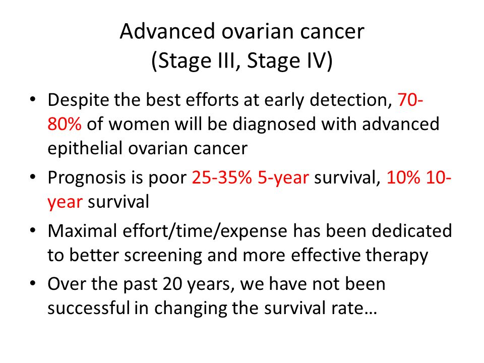 Advanced ovarian cancer (Stage III, Stage IV) Key topics for advanced ovarian cancer – Cytoreduction – History of GOG studies/rise of Carboplatin/Taxol – Intraperitoneal chemotherapy – Consolidation chemotherapy – Dense dose chemotherapy – Neoadjuvant chemotherapy