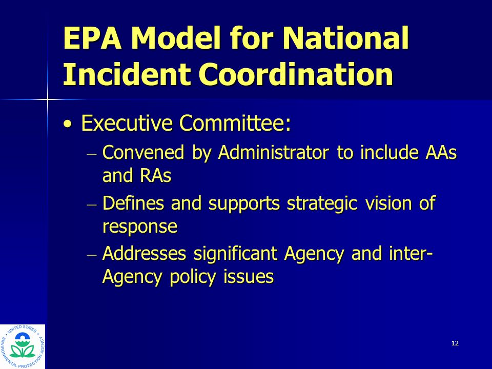 13 EPA Model for National Incident Coordination Executive Committee (con't):Executive Committee (con't): – Provides for exchange of information among Agency Senior officials – Coordinates with White House AA OSWERAA OSWER – Key Advisor to Administrator and designee for political and interagency communication