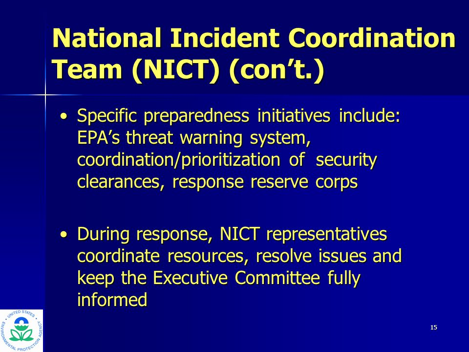 16 EPA Model for National Incident Coordination Regional Incident Coordination Team (RICT)Regional Incident Coordination Team (RICT) – Provides cross-program resource recommendations and solutions for response support – Provides a regional forum for issue resolution – Coordinates information in response to requests from Headquarters, elected officials, the public – Provides a representative to the NICT