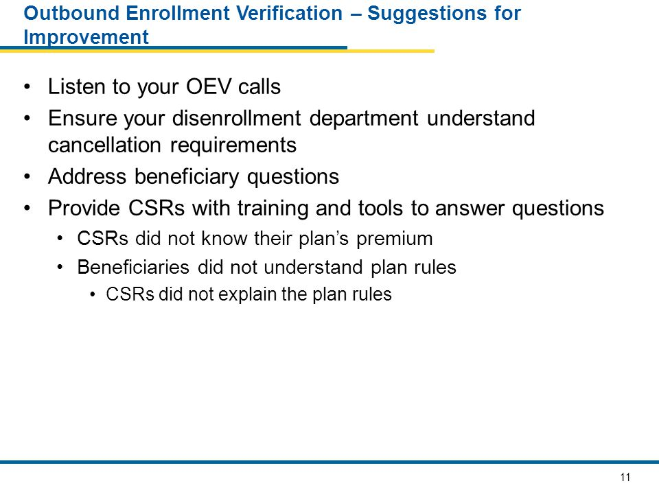 12 Benefits of Reviewing OEV Calls You will have a better understanding of how agents/brokers are marketing You can use information to update training You should see a decrease in complaints