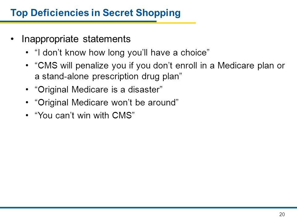 21 Top Deficiencies Found In Secret Shopping Scare tactics By 2012 all plans would require deductibles, co-pays and/or coinsurance…take advantage…zeros while they can If other plans have a $0 copay, they will get their money somewhere…cut the number of hospitals…authorization for all medical tests…not letting your doctor make the decision