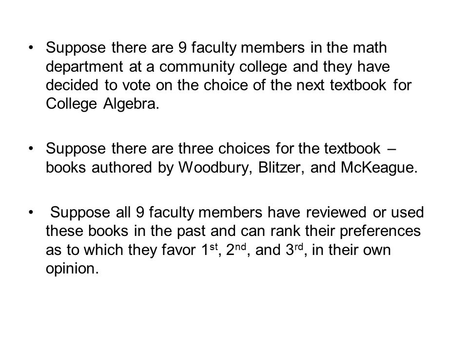 The table below shows the preferences of the faculty Number of faculty 432 First choiceWoodburyBlitzerMcKeauge Second choiceBlitzerWoodburyBlitzer Third choiceMcKeague Woodbury