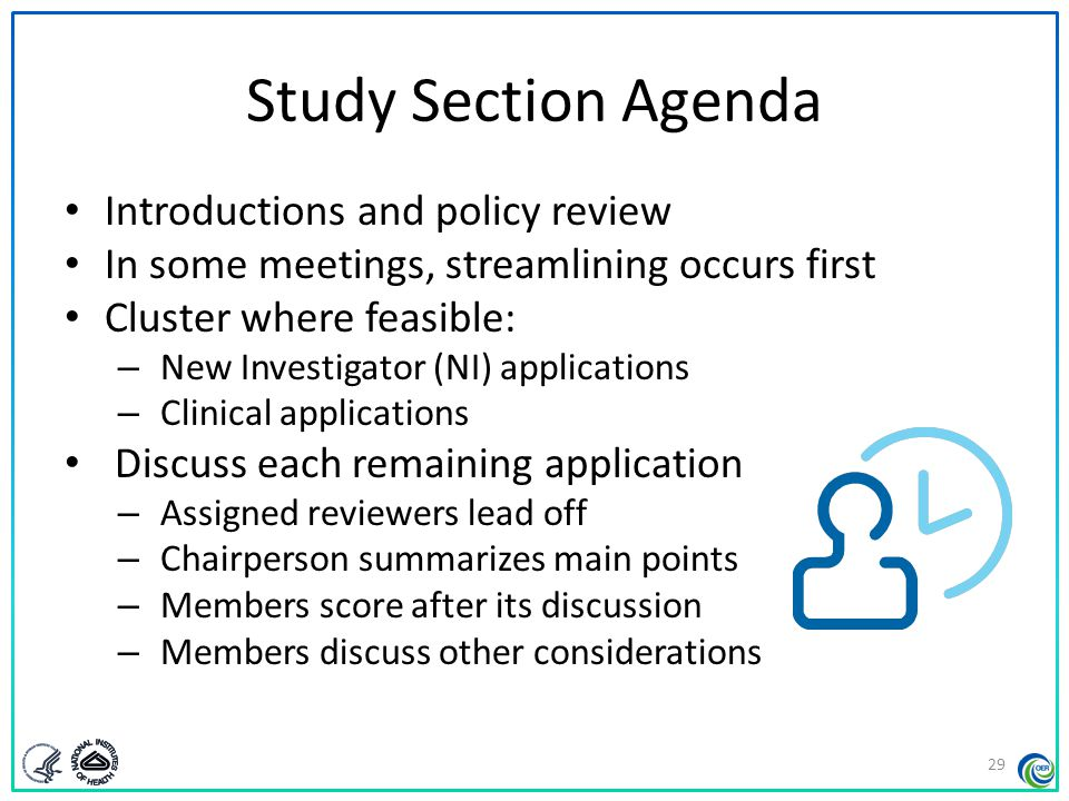 Discussion Format Members with conflicts excused Initial levels of enthusiasm stated (assigned reviewers) Primary reviewer - explains project, strengths, weaknesses Other assigned reviewers and discussants follow Open discussion (full panel) Levels of enthusiasm re-stated (assigned reviewers) Chair summarizes main points from discussion All Study Section members vote – private ballot Other review considerations discussed (budget) 30