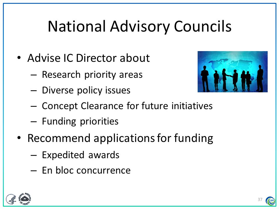 National Advisory Councils Consider unresolved appeals and grievances Council options –Support the Study Section review –Support the appeal, recommend re-review Application could be deferred for next round Application cannot modified or updated –Results of re-review cannot be appealed further Council cannot overturn the review or impact score 38