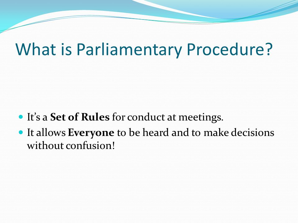 Parliamentary procedure has a Long History.