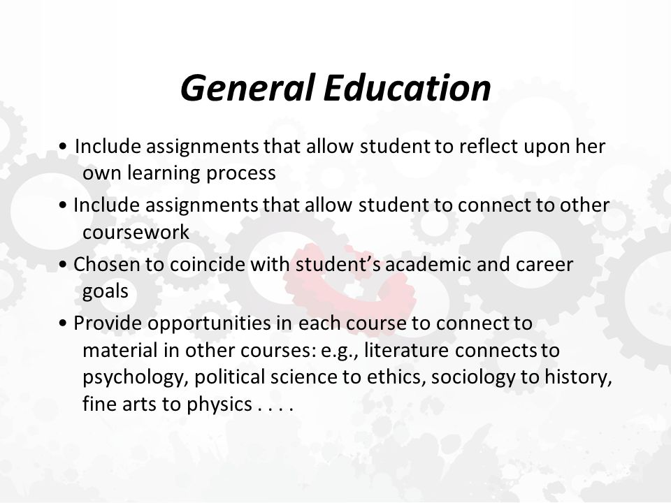 Major/Minor Curricula  Classes build upon disciplinary expertise but also reach back to General Education classes in science, social science, fine arts, humanities  Include assignments that allow students to reflect on learning process, human experience …