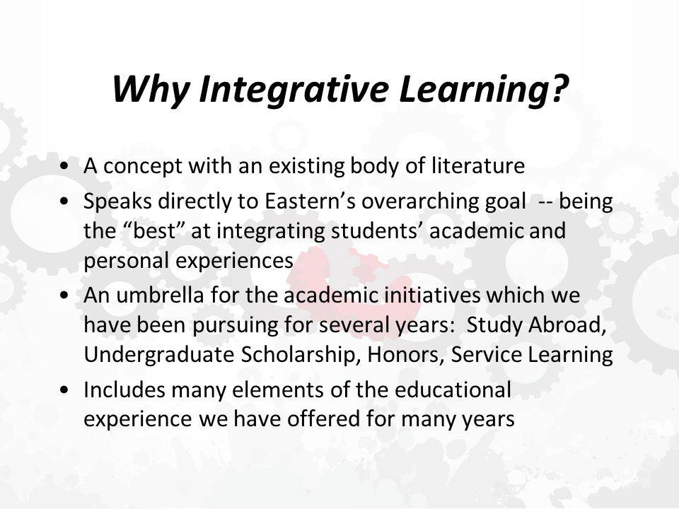 Characteristics of Integrative Learning  Intentionality  Reflection  Problem-solving  Collaboration  Engagement  Metacognition