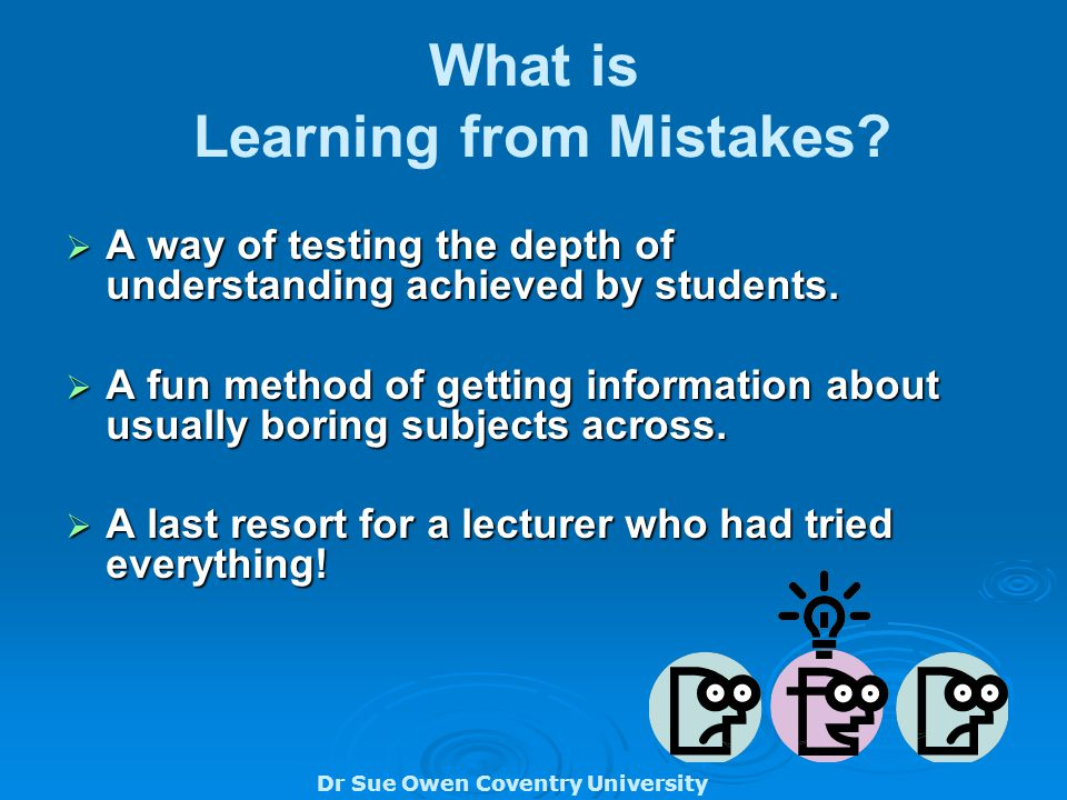 Dr Sue Owen Coventry University What is Learning from Mistakes.