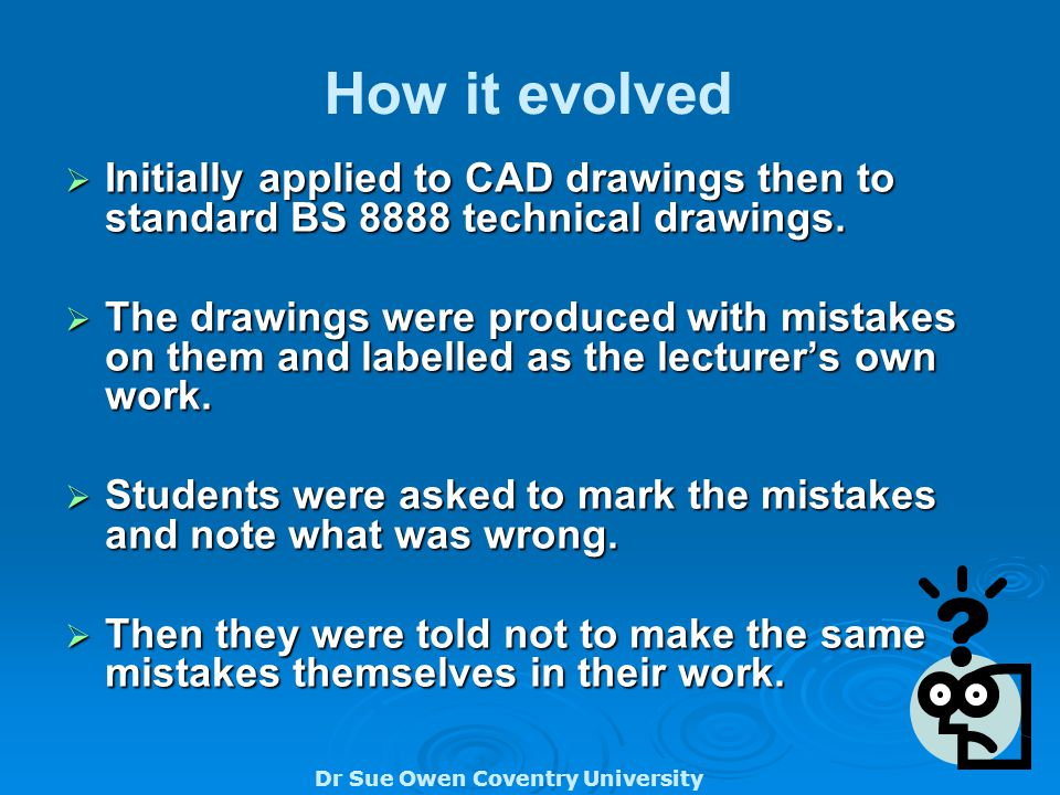 Dr Sue Owen Coventry University How it evolved  Initially applied to CAD drawings then to standard BS 8888 technical drawings.