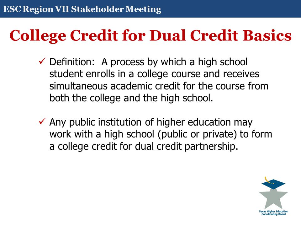 College Credit for Dual Credit (DC) Laws & Rules Texas Education Code (TEC) 28.009 Requires that each school district implement a program under which students may earn at least 12 semester credit hours of college credit in high school.