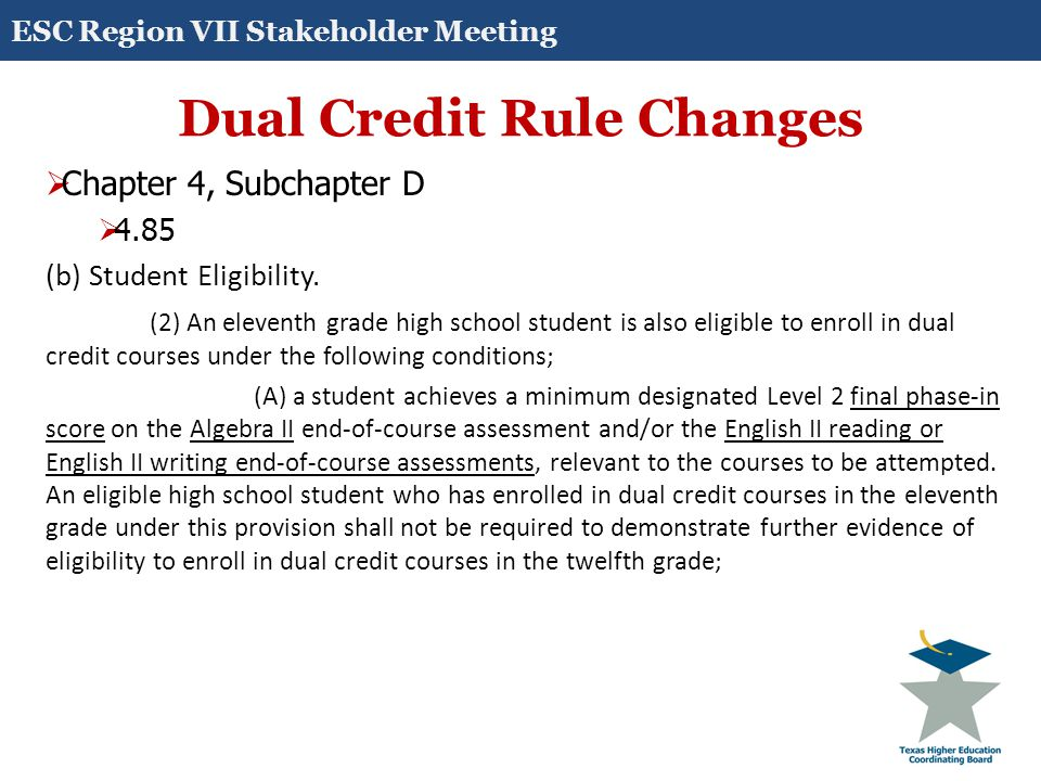 Dual Credit Rule Changes  Chapter 4, Subchapter D  4.85 (b) Student Eligibility.