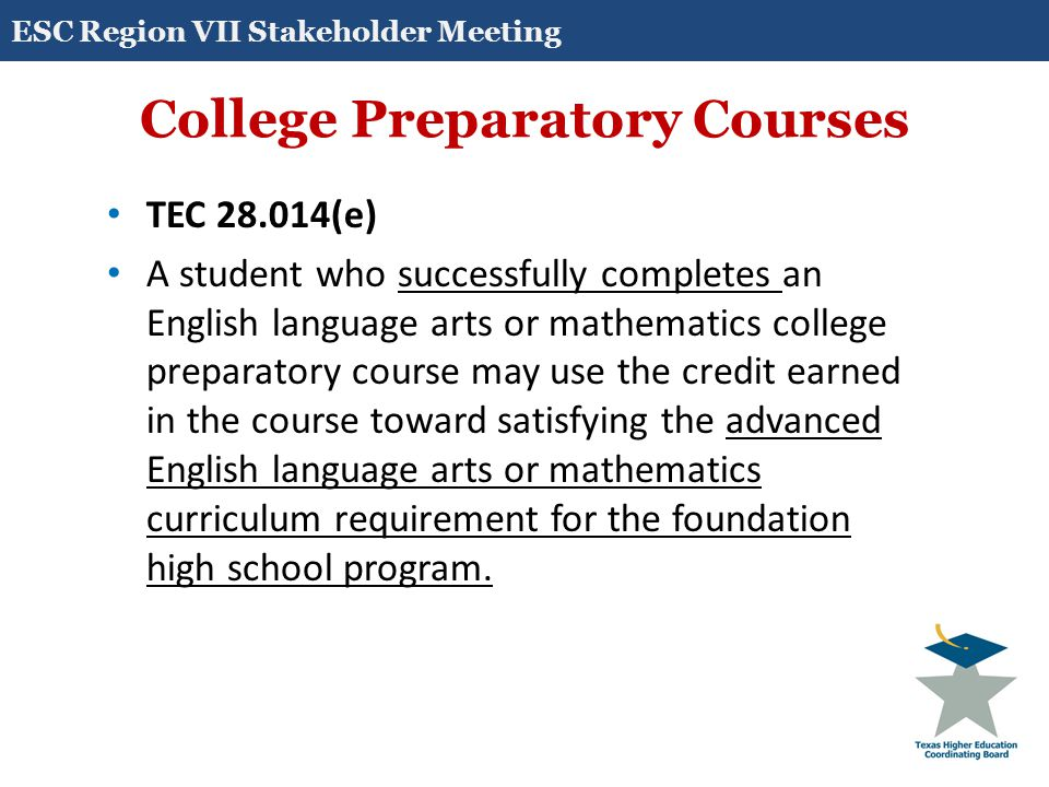 College Preparatory Courses TEC 28.014(f) and (h) A course provided under this section may be offered for dual credit at the discretion of the institution of higher education with which a school district partners under this section.