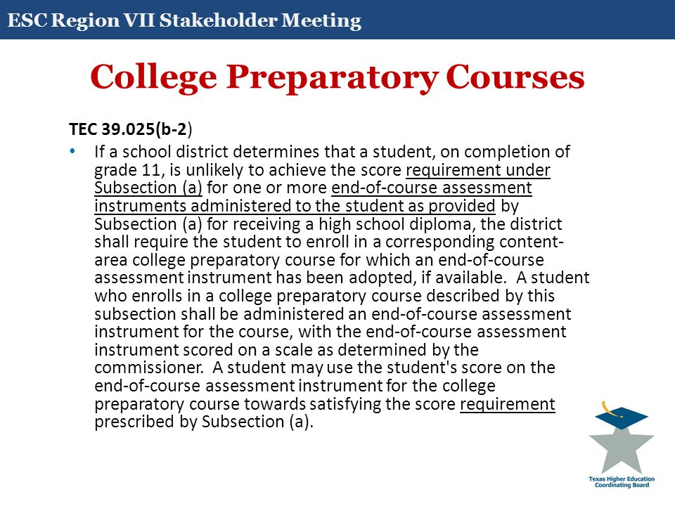 College Preparatory Courses TEC 51.0362(q-2) A student who successfully completes a college preparatory course under Section 28.014 is exempt from the requirements of this section (51.3062-TSI) with respect to the content area of the course.