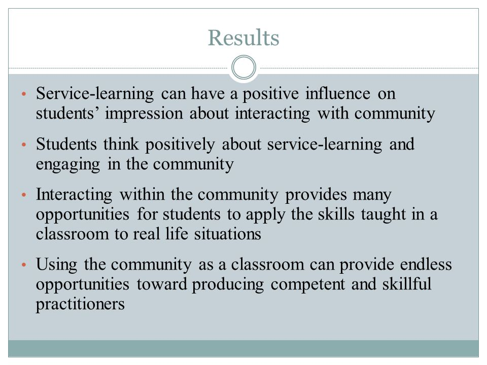 Initial Results Students were very responsive and easy to work with Partners expressed overwhelming desire for return of students Student involvement aided in educating community Students' service was fulfilling a real need in the community Students were positive role models for community THEMES