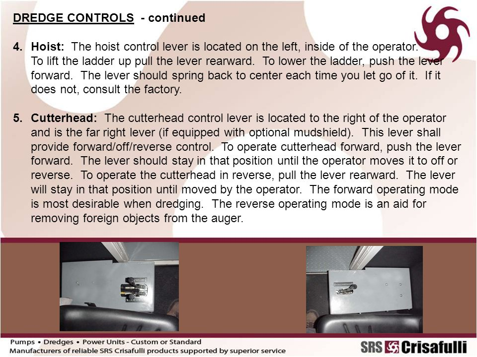 DREDGE CONTROLS - continued 6.Cutterhead Articulation: The cutterhead articulation lever is located on the left side of the operator and is the outside lever.