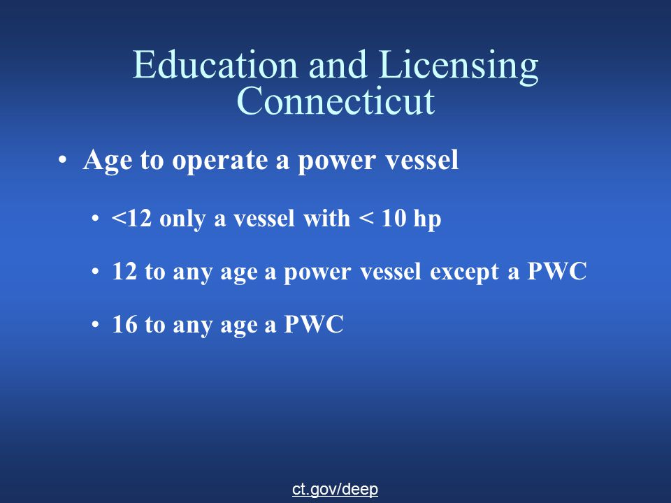 Education and Licensing Connecticut Education To operate a power boat or sail boat =>19.5' (no motor): Residents and Property Owners must have a Ct Safe Boating Certificate Anyone using Ct waters for more than 60 days in a year must have a Ct Safe Boating Certificate ct.gov/deep