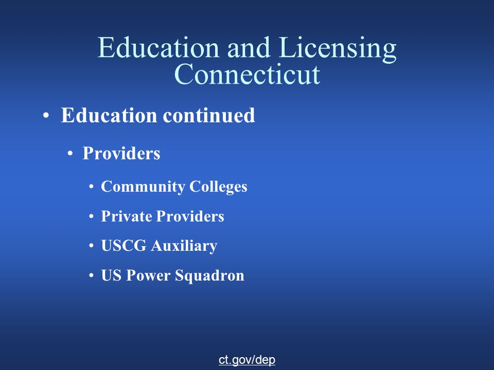 Education and Licensing Connecticut Education continued Schedule of classes ct.gov/deep cgaux.org usps.org ct.gov/dep