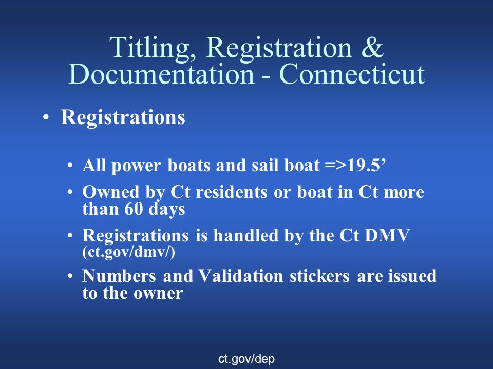 Titling, Registration & Documentation - Connecticut Registrations continued Registration numbers must be placed on the hull near the bow on both sides.