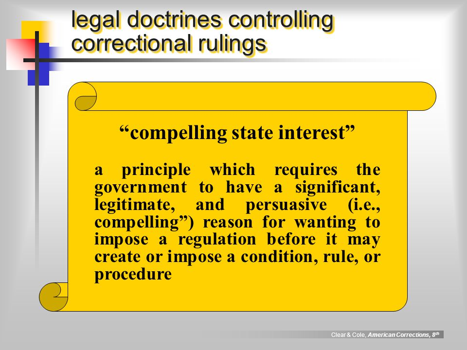 Clear & Cole, American Corrections, 8 th legal doctrines controlling correctional rulings...