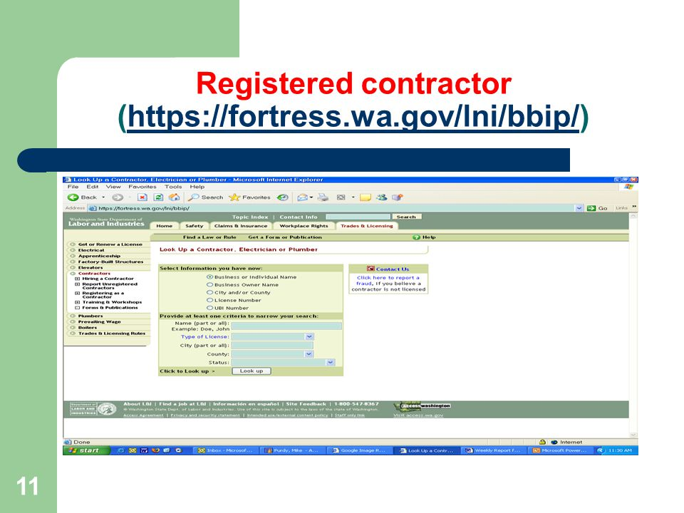 12 Registered contractor If listed on L & I's website, verify: – Status ACTIVE – Check Effective Date On or before bid submittal deadline – Check Expiration Date Check L&I list of infractions (see next slide).