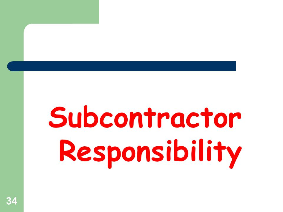 35 Subcontractor Responsibility Verification of subcontractor responsibility – Contractor must verify responsibility of first tier subcontractors – Subcontractors of any tier must verify responsibility of their subcontractors Subcontractor verification requirement and responsibility criteria – Must be in every public works contract – Must be in every subcontract of any tier