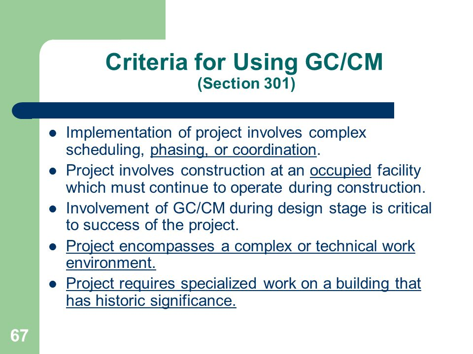 68 GC/CM Project Management Responsibilities of Public Body (Section 302) Prepare appropriate, complete, and coordinated design documents Confirm performance of constructability analysis prior to solicitation of subcontract bids.