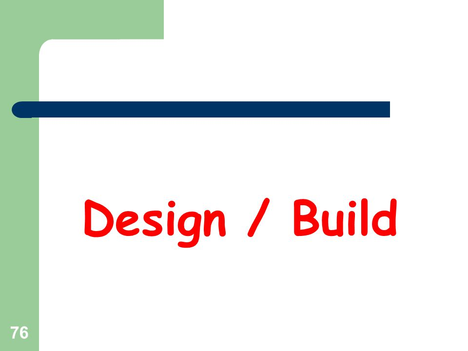 77 Criteria for Use of Design-Build Total project cost over $10 million Design and construction activities, technologies, or schedule to be used are highly specialized.