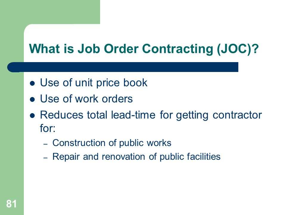 82 JOC Thresholds $300,000 per work order 2 work orders in a one year period up to $350,000 Maximum per year is $4 million Two year contract, renewable for on additional year 90% of the work to be performed by subs No more than 2 JOC contracts at a time