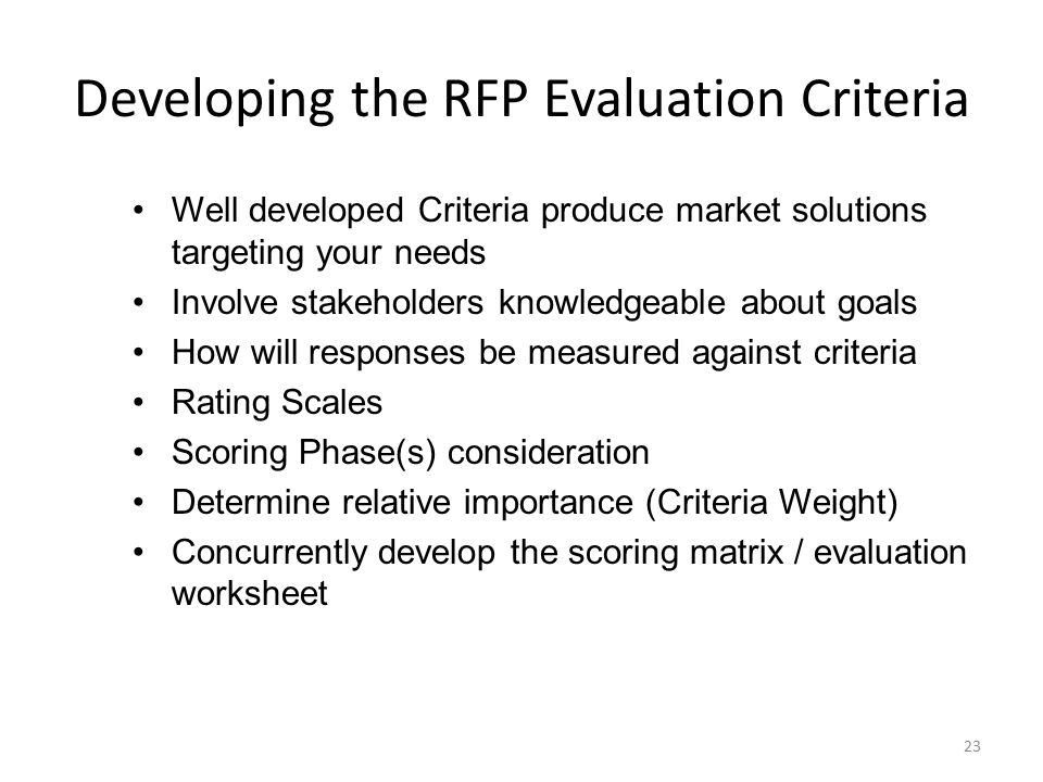 Sample Criteria Technical Approach and Understanding Key Personnel Capabilities Demonstrated Successful Experience Project Management Plan / Timelines Risk Assessment / Fiscal Strength Ability to meet standards Cost (TCO) 24