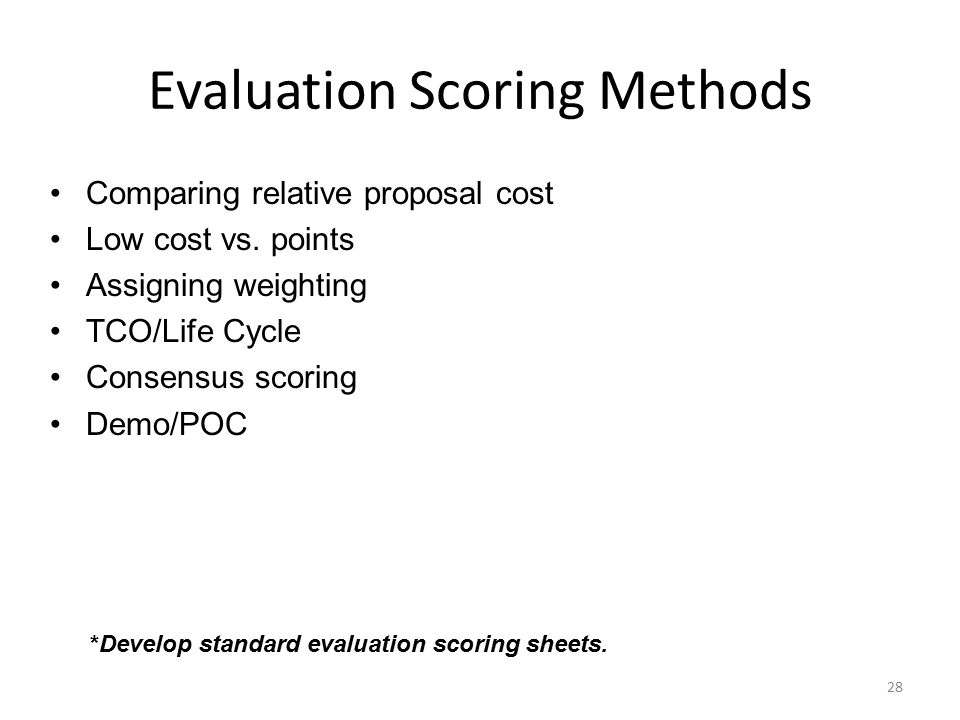 29 Typical RFP Cost Evaluation Normalization Price of Lowest Cost Proposal / Price of Proposal being rated X Maximum cost points available = Awarded Price points Example: The total points available for cost in the RFP was fifty (50) points.
